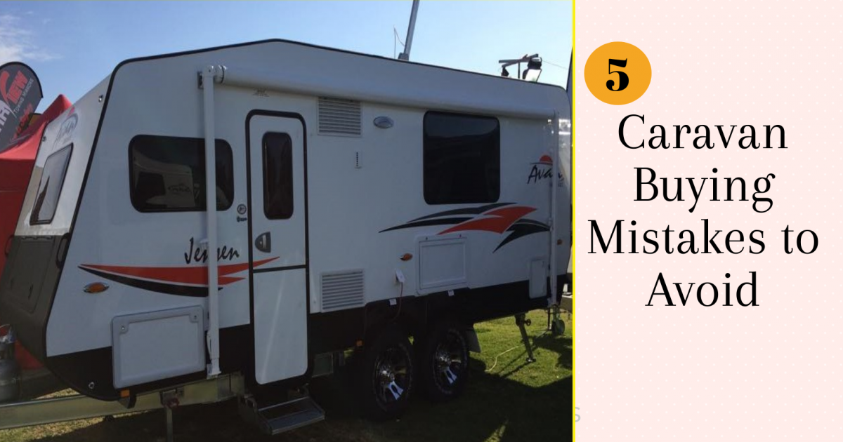 5 Caravan Buying Mistakes to Avoid